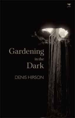 Gardening in the Dark  - Denis Hirson - édition Jacana - 2007